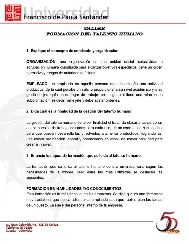 TallerFORMACION DEL TALENTO HUMANO1. Explique el concepto de empleado y organizaciónORGANIZACIÓN: una organización es una ...
