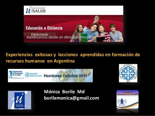 Experiencias exitosas y lecciones aprendidas en formación de recursos humanos en Argentina Mónica Borile Md borilemonica@g...