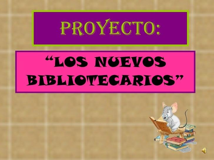"""Proyecto: """" LOS NUEVOS BIBLIOTECARIOS"""""""