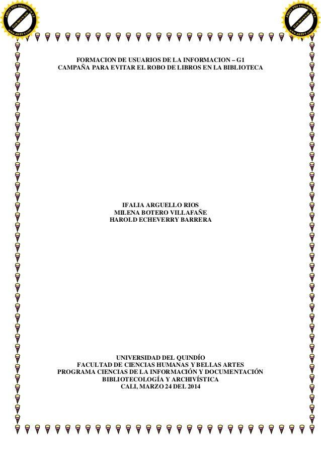FORMACION DE USUARIOS DE LA INFORMACION – G1 CAMPAÑA PARA EVITAR EL ROBO DE LIBROS EN LA BIBLIOTECA IFALIA ARGUELLO RIOS M...