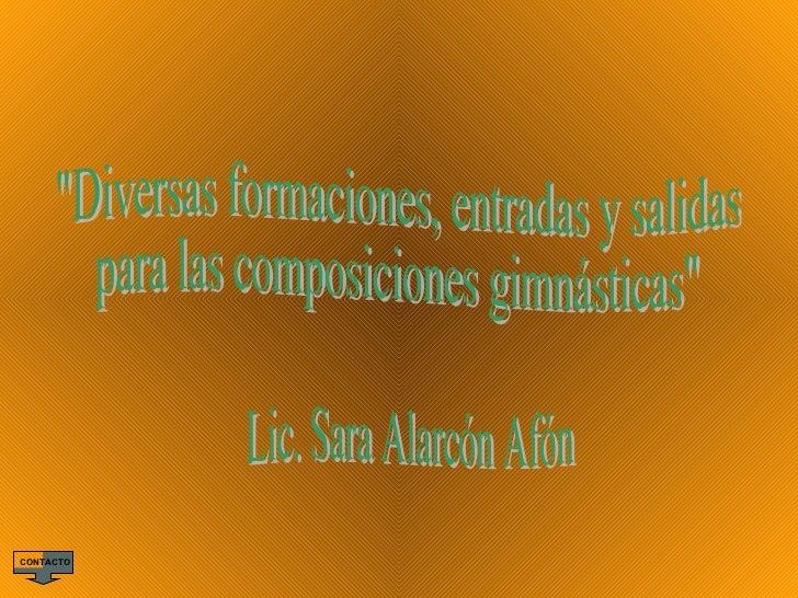 """""""Diversas formaciones, entradas y salidas  para las composiciones gimnásticas"""" Lic. Sara Alarcón Afón CONTACTO"""