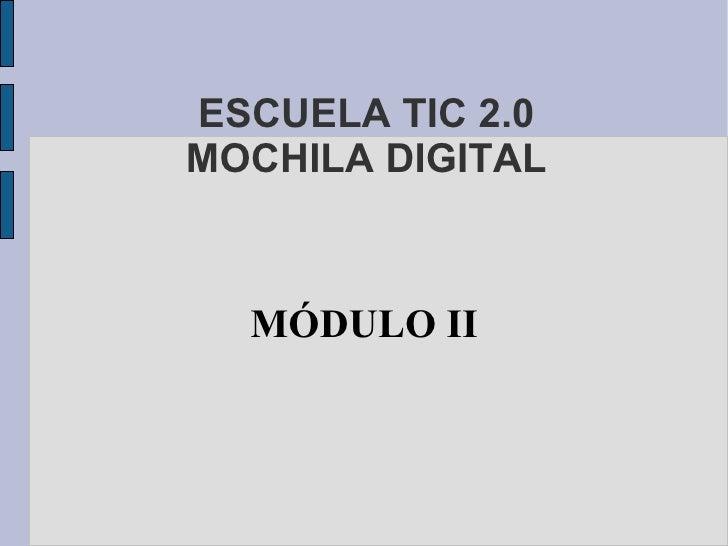 ESCUELA TIC 2.0 MOCHILA DIGITAL MÓDULO II