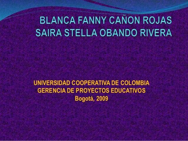 UNIVERSIDAD COOPERATIVA DE COLOMBIA GERENCIA DE PROYECTOS EDUCATIVOS Bogotá, 2009