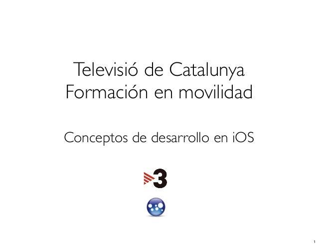 Televisió de CatalunyaFormación en movilidadConceptos de desarrollo en iOS1