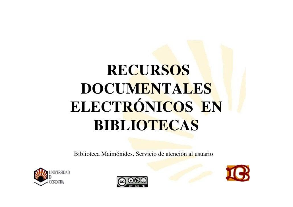 RECURSOS  DOCUMENTALES ELECTRÓNICOS EN   BIBLIOTECAS Biblioteca Maimónides. Servicio de atención al usuario               ...