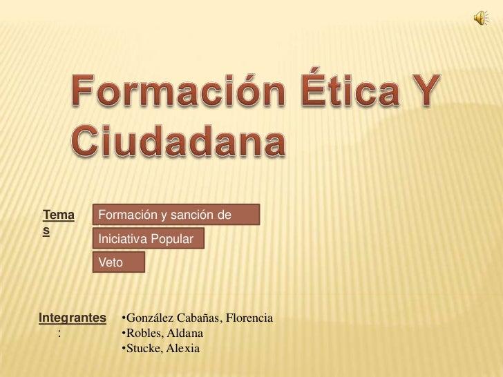 Tema     Formación y sanción des        leyes         Iniciativa Popular         VetoIntegrantes   •González Cabañas, Flor...
