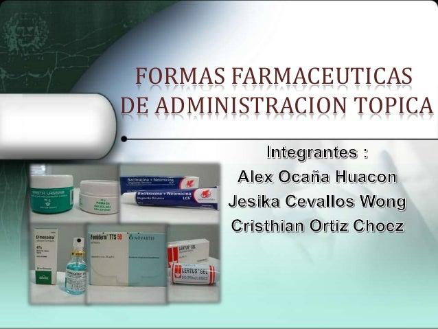 FORMAS FARMACEUTICAS DE ADMINISTRACION TOPICA