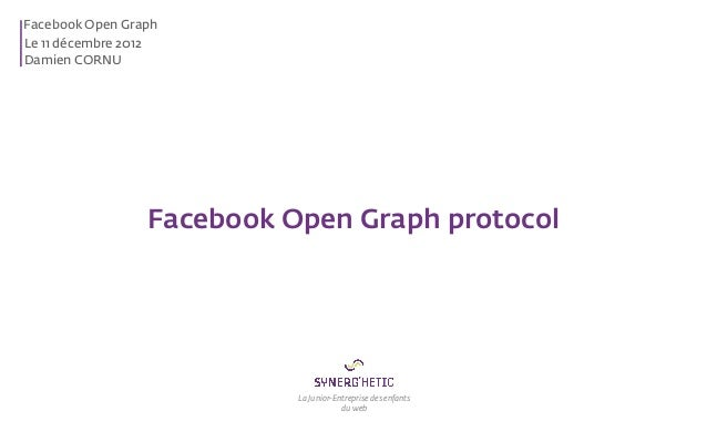 Facebook Open GraphLe 11 décembre 2012Damien CORNU                 Facebook Open Graph protocol                           ...