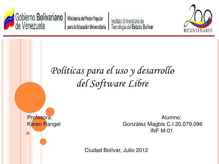 Políticas para el uso y desarrollo               del Software LibreProfesora:                                    Alumno:Ka...