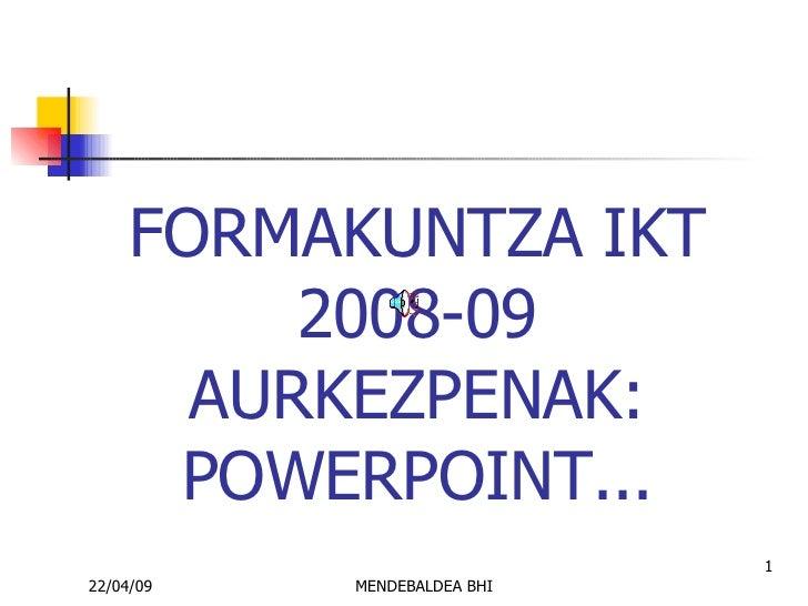 FORMAKUNTZA  IKT 2008-09 AURKEZPENAK: POWERPOINT...