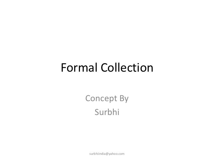 Formal Collection<br />Concept By <br />Surbhi<br />surbhiindia@yahoo.com<br />