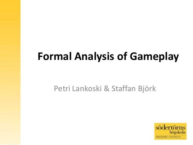 Formal Analysis of Gameplay Petri Lankoski & Staffan Björk