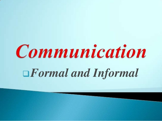 formal communication In academics, formal and informal communications are commonly used in the context of organizational communications, an area of study that examines interactions among people within any.