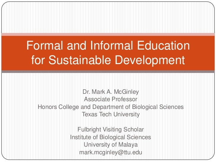 Formal and Informal Education for Sustainable Development                  Dr. Mark A. McGinley                  Associate...