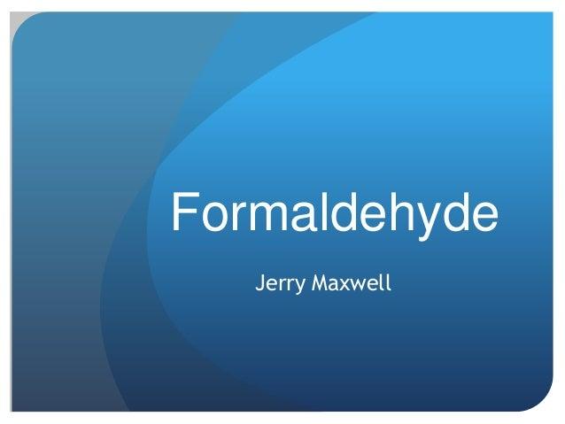 Formaldehyde:jerry maxwell