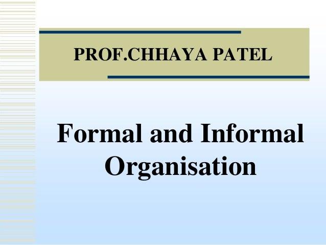 PROF.CHHAYA PATEL  Formal and Informal Organisation