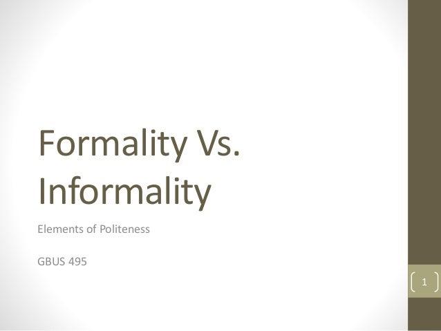 Formality Vs. Informality Elements of Politeness GBUS 495 1