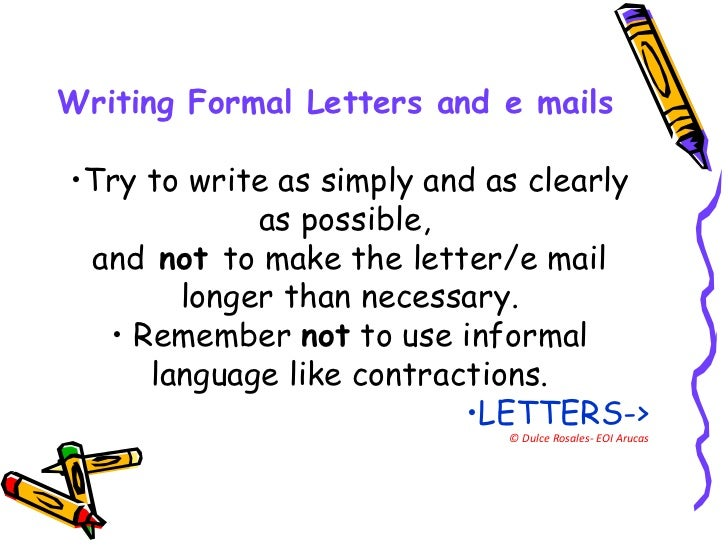 <ul><li>Writing Formal Letters and e mails  </li></ul><ul><li>Try to write as simply and as clearly </li></ul><ul><li>as p...