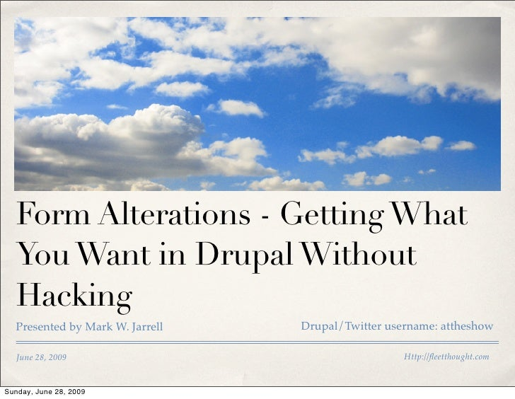 Form Alterations - Getting What    You Want in Drupal Without    Hacking    Presented by Mark W. Jarrell   Drupal/Twitter ...