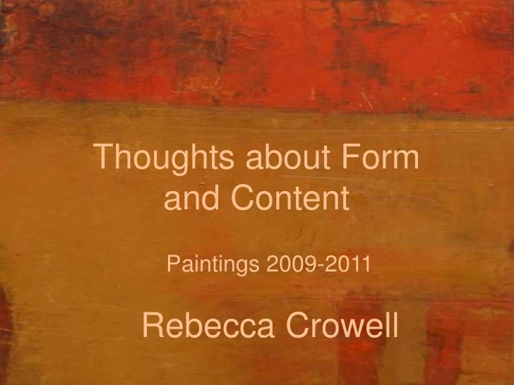 Thoughts about Form and Content<br />Paintings 2009-2011<br />Rebecca Crowell<br />