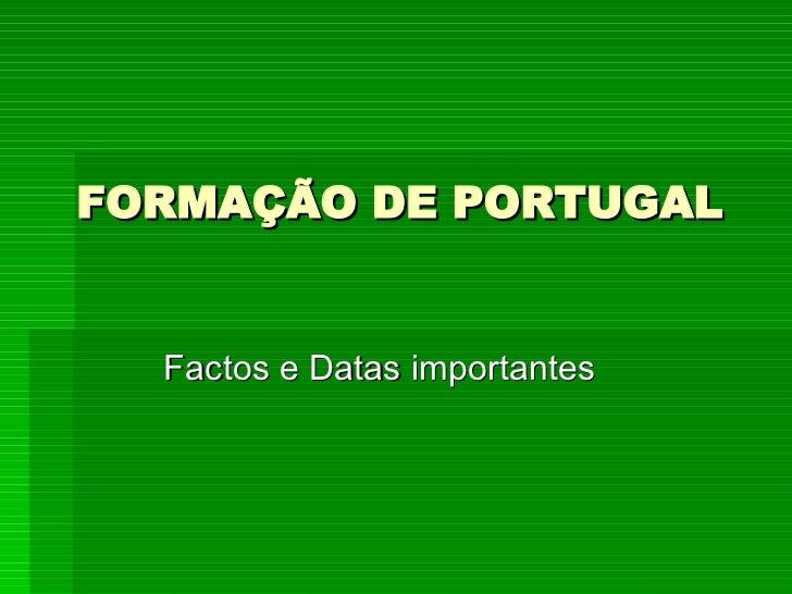 FORMAÇÃO DE PORTUGAL Factos e Datas importantes