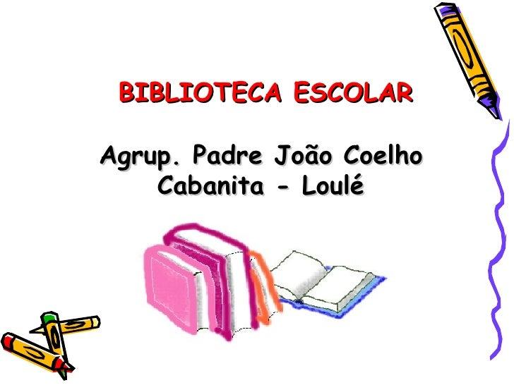 BIBLIOTECA ESCOLAR  Agrup. Padre João Coelho     Cabanita - Loulé