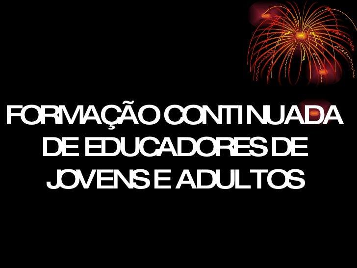 FORMAÇÃO CONTINUADA DE EDUCADORES DE JOVENS E ADULTOS