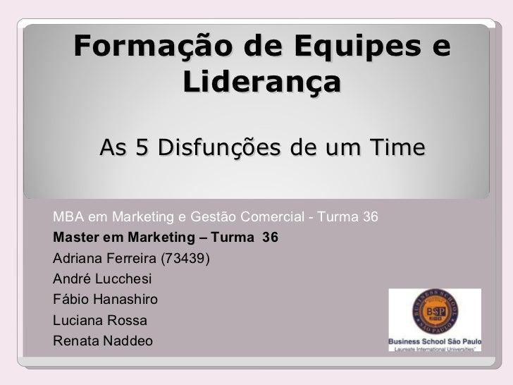 Formação de Equipes e Liderança As 5 Disfunções de um Time MBA em Marketing e Gestão Comercial - Turma 36 Master em Market...