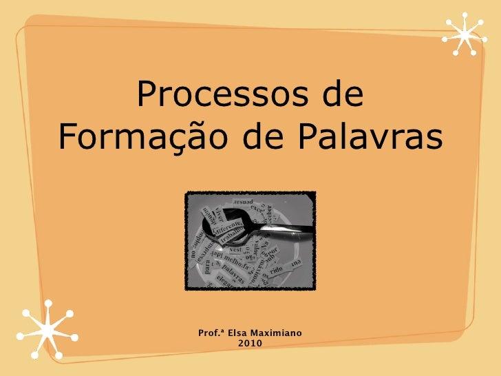 Processos de Formação de Palavras            Prof.ª Elsa Maximiano                 2010