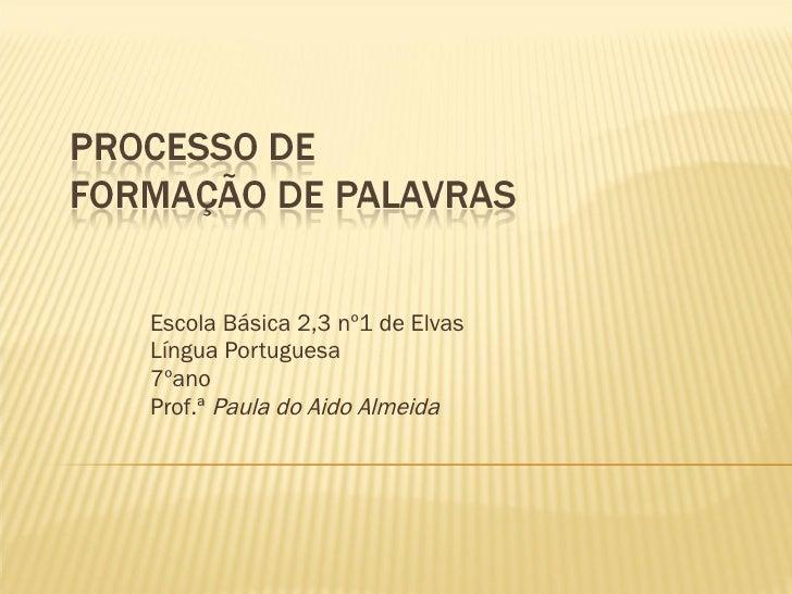 Escola Básica 2,3 nº1 de Elvas Língua Portuguesa 7ºano Prof.ª  Paula do Aido Almeida