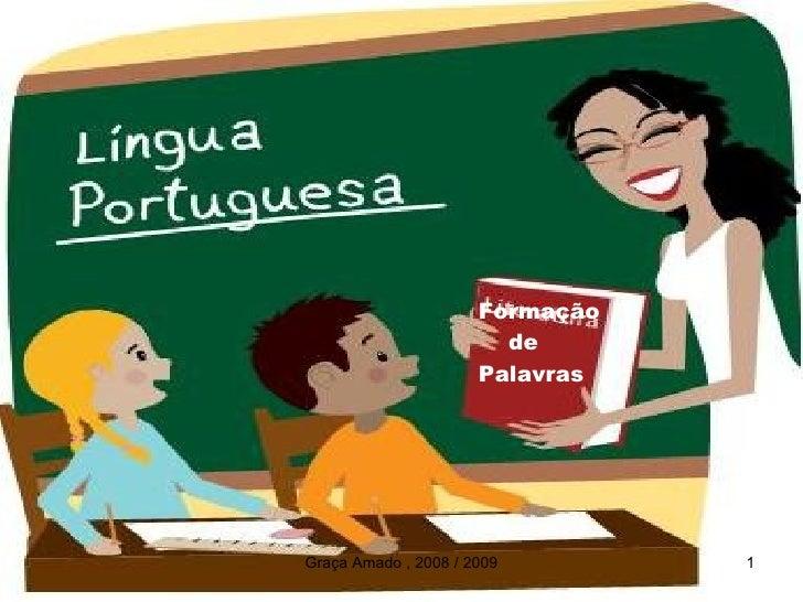 Formação                         de                       Palavras     Graça Amado , 2008 / 2009        1