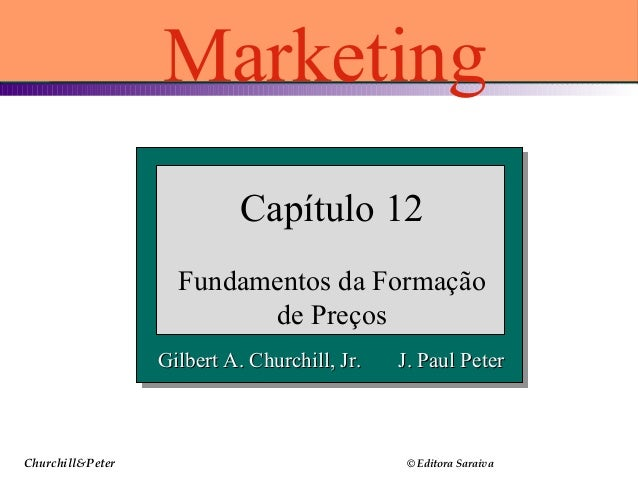 Churchill&Peter © Editora Saraiva Gilbert A. Churchill, Jr. J. Paul PeterGilbert A. Churchill, Jr. J. Paul Peter Capítulo ...