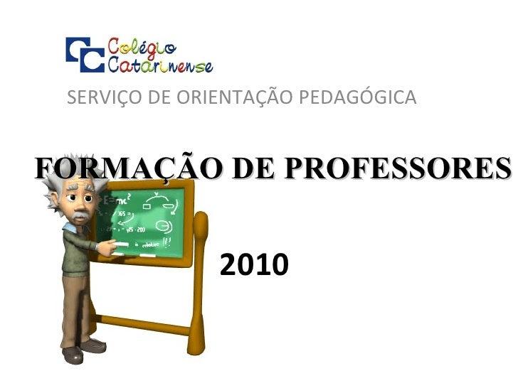 FORMAÇÃO DE PROFESSORES SERVIÇO DE ORIENTAÇÃO PEDAGÓGICA 2010
