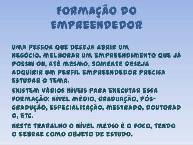 Formação do Empreendedor Uma pessoa que deseja abrir um negócio, melhorar um empreendimento que já possui ou, até mesmo, s...