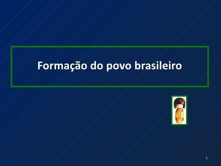 Formação do povo brasileiro                              1