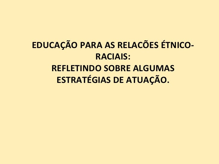 EDUCAÇÃO PARA AS RELACÕES ÉTNICO-RACIAIS: REFLETINDO SOBRE ALGUMAS ESTRATÉGIAS DE ATUAÇÃO.