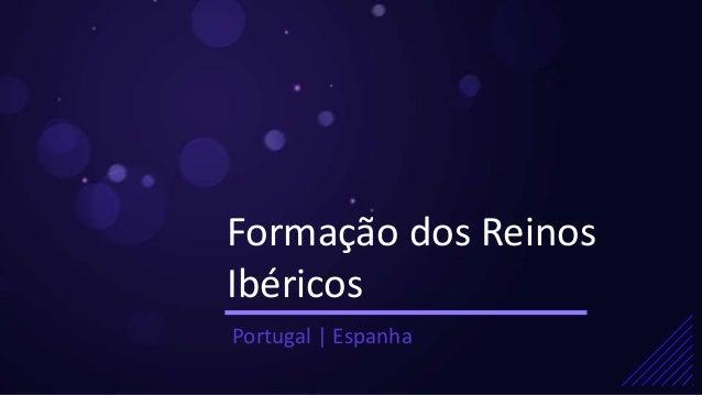 Formação dos Reinos Ibéricos Portugal | Espanha