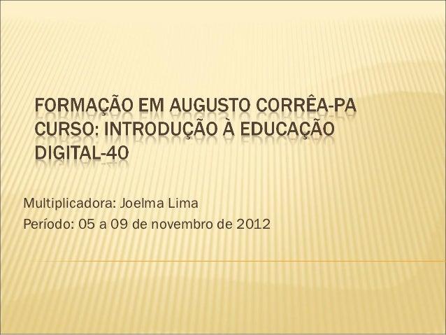 Multiplicadora: Joelma LimaPeríodo: 05 a 09 de novembro de 2012