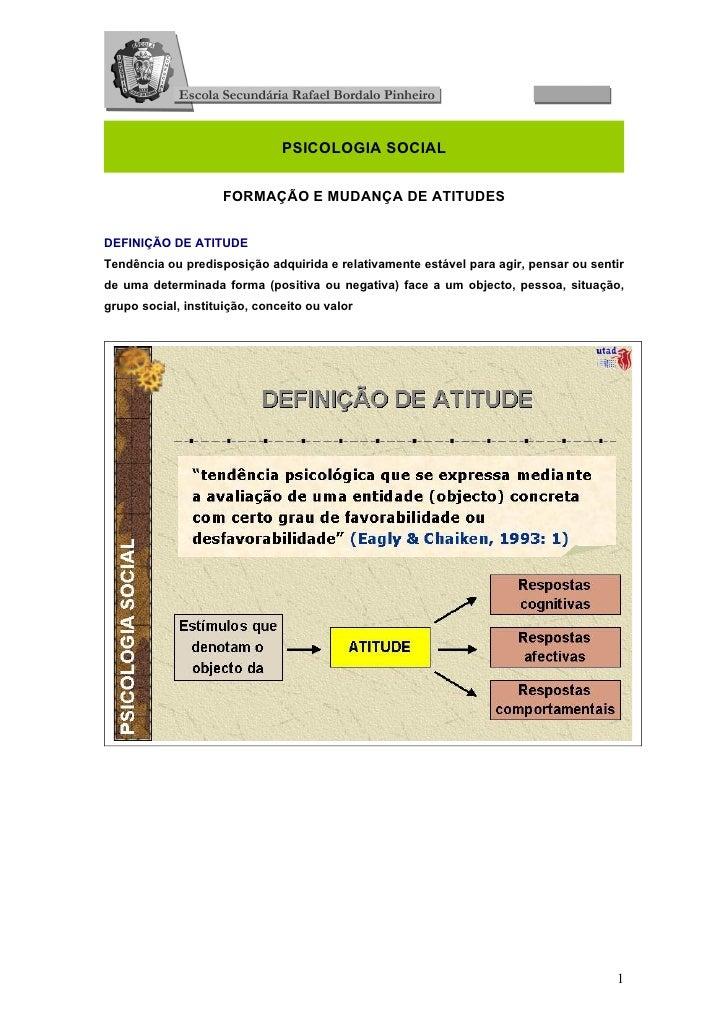 PSICOLOGIA SOCIAL                     FORMAÇÃO E MUDANÇA DE ATITUDESDEFINIÇÃO DE ATITUDETendência ou predisposição adquiri...