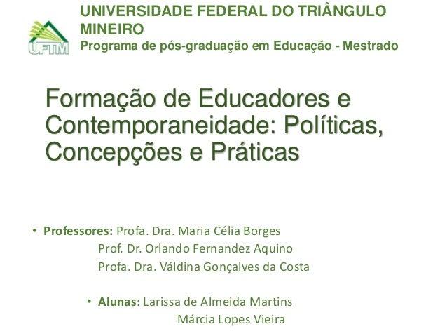 UNIVERSIDADE FEDERAL DO TRIÂNGULO MINEIRO Programa de pós-graduação em Educação - Mestrado  Formação de Educadores e Conte...