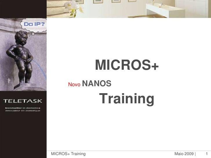 Maio 2009  <br />MICROS+ Training<br />1<br />MICROS+ Training<br />NovoNANOS<br />