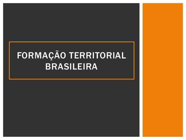 FORMAÇÃO TERRITORIAL BRASILEIRA