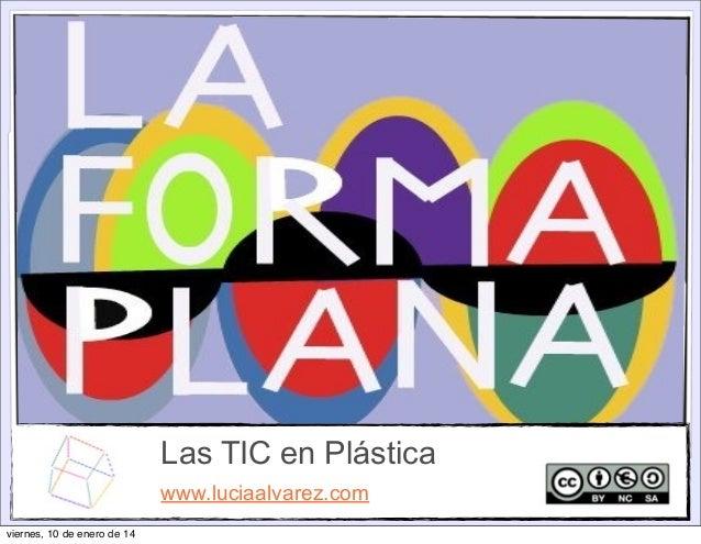 Las TIC en Plástica www.luciaalvarez.com viernes, 10 de enero de 14