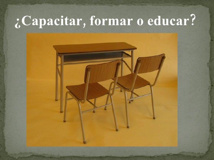 ¿Capacitar, formar o educar?