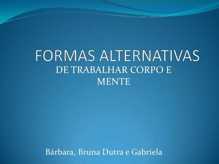 DE TRABALHAR CORPO E         MENTEBárbara, Bruna Dutra e Gabriela