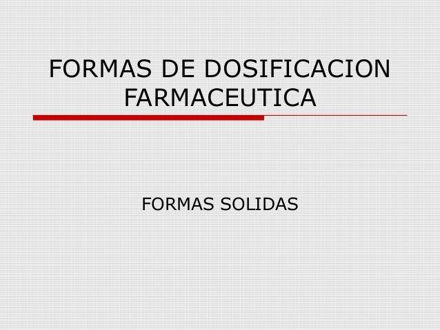 FORMAS DE DOSIFICACION    FARMACEUTICA     FORMAS SOLIDAS