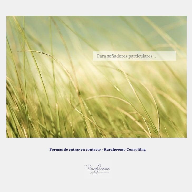 Para soñadores particulares…     Formas de entrar en contacto - Ruralpromo Consulting
