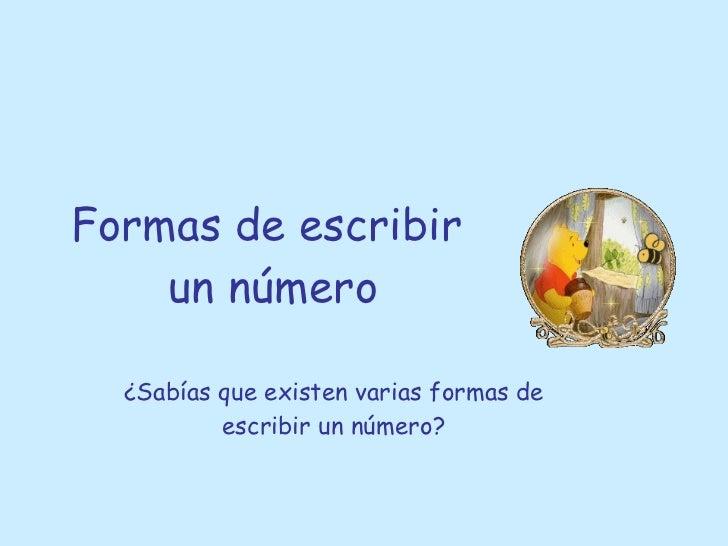 Formas de escribir  un número ¿Sabías que existen varias formas de escribir un número?