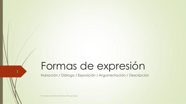 Formas de expresión Narración / Diálogo / Exposición / Argumentación / Descripción Prof. Samuel Perrino Martínez. SEK Les ...
