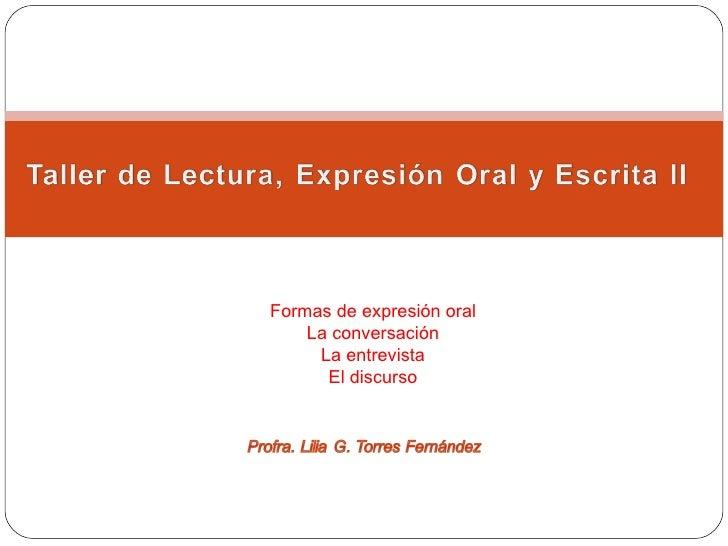 Formas de expresión oral La conversación La entrevista El discurso
